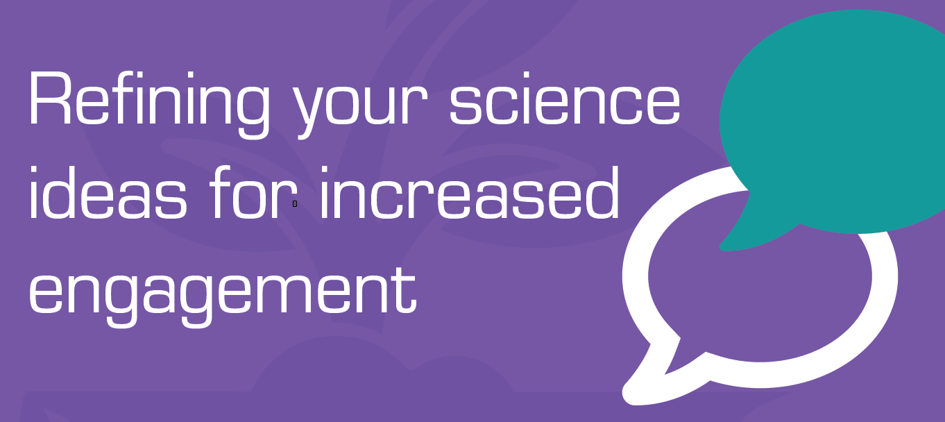 Refining your science ideas for increased engagement-06